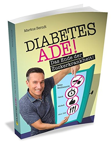 Diabetes Ade: das Ende der Zuckerkrankheit - Markus Berndt - Google Books
